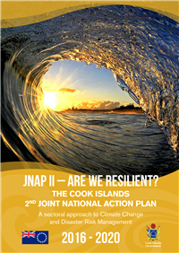 JNAP II - Are we resilient? The Cook Islands 2nd Joint National action plan: a sectoral approach to Climate Change and Disaster Risk Management  2016-2020