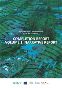 Building Safety and Resilience in the Pacific Project :Completion Report  Volume 1: Narrative report