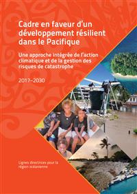 Cadre en faveur d'un développement résilient dans le Pacifique : une approche intégrée de l'action climatique et de la gestion des  risques de catastrophe - 2017–2030