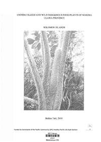 Underutilized and wild indigenous food plants of Makira Ulawa Province: Solomon Islands