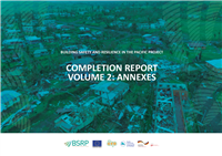Building Safety and Resilience in the Pacific Project :Completion Report  Volume 2: Annexes