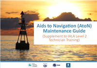 Aids to Navigation (AtoN) Maintenance Guide : supplement to IALA Level 2 Technician Training (Low-res)