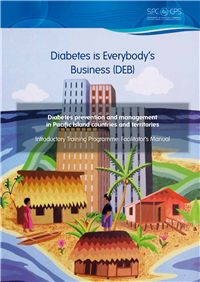 Diabetes is Everybody's Business (DEB): diabetes prevention and management in Pacific Island countries and territories, introductory training programme: facilitator's manual