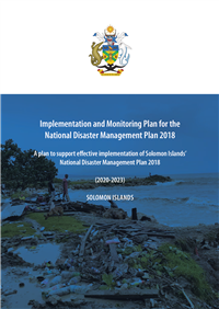 Implementation and Monitoring Plan for the National Disaster Management Plan 2018: A plan to support effective implementation of Solomon Islands National Disaster Management Plan 2018 (2020-2023)