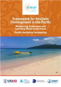 Framework for resilient development in the Pacific : monitoring and evaluation and learning needs assessment. Pacific Resilience Partnership