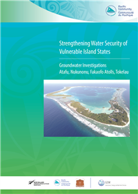 Strengthening water security of vulnerable island states : groundwater investigation - Atafu, Nukunonu and Fakaofo Atolls, Tokelau