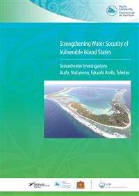 Strengthening water security of vulnerable island states : groundwater investigation - Atafu, Nukunonu and Fakaofo Atolls, Tokelau