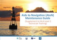 Aids to Navigation (AtoN) Maintenance Guide : supplement to IALA Level 2 Technician Training