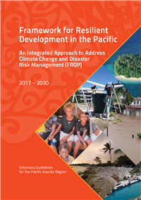 Framework for resilient development in the Pacific: an integrated approach to address climate change and disaster risk management (FRDP): 2017-2030